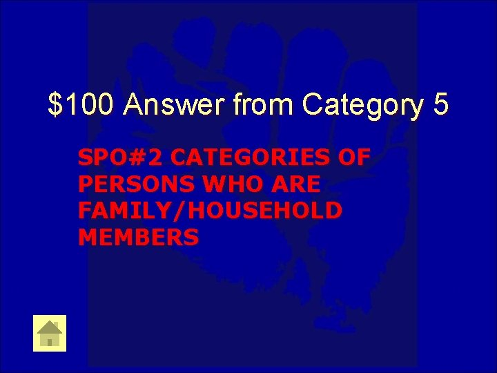 $100 Answer from Category 5 SPO#2 CATEGORIES OF PERSONS WHO ARE FAMILY/HOUSEHOLD MEMBERS