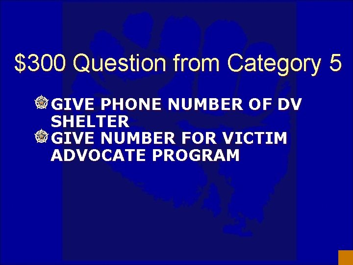 $300 Question from Category 5 GIVE PHONE NUMBER OF DV SHELTER GIVE NUMBER FOR