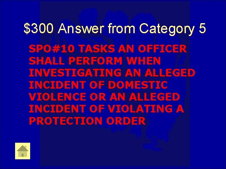 $300 Answer from Category 5 SPO#10 TASKS AN OFFICER SHALL PERFORM WHEN INVESTIGATING AN