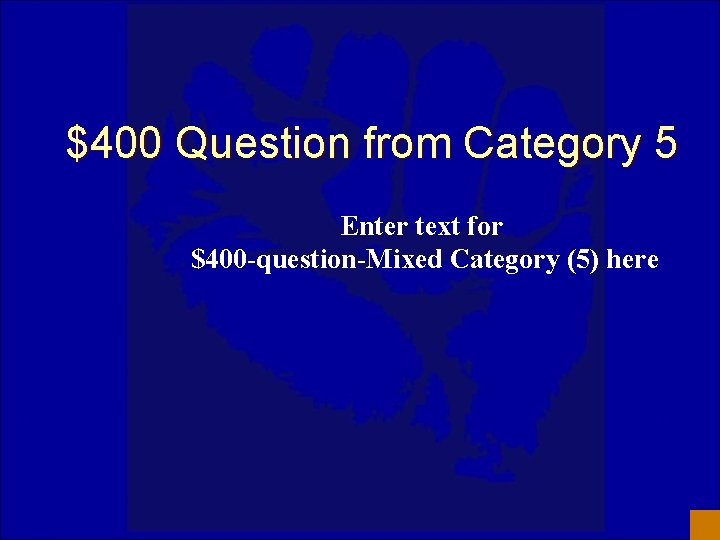 $400 Question from Category 5 Enter text for $400 -question-Mixed Category (5) here