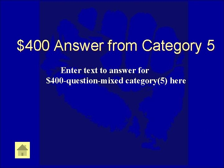 $400 Answer from Category 5 Enter text to answer for $400 -question-mixed category(5) here