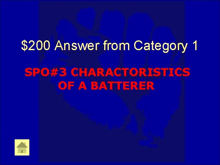 $200 Answer from Category 1 SPO#3 CHARACTORISTICS OF A BATTERER