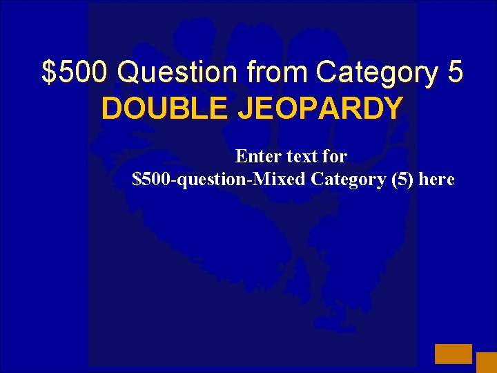 $500 Question from Category 5 DOUBLE JEOPARDY Enter text for $500 -question-Mixed Category (5)