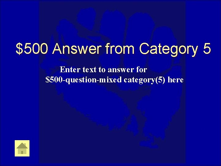 $500 Answer from Category 5 Enter text to answer for $500 -question-mixed category(5) here