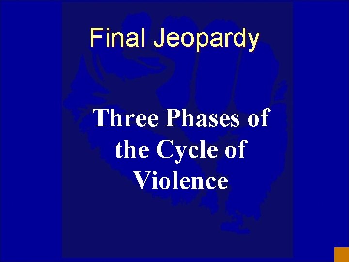 Final Jeopardy Three Phases of the Cycle of Violence