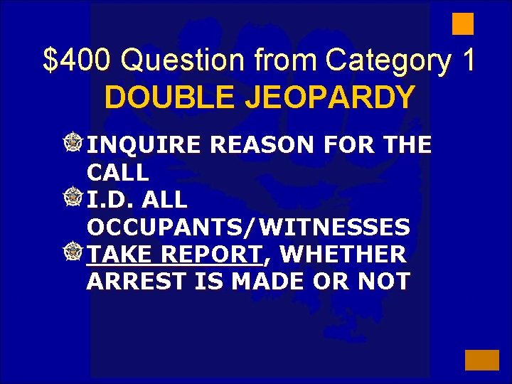 $400 Question from Category 1 DOUBLE JEOPARDY INQUIRE REASON FOR THE CALL I. D.