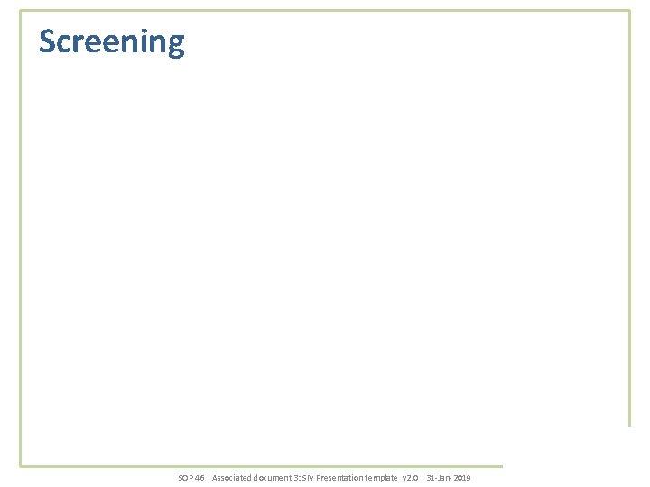 Screening SOP 46 | Associated document 3: SIV Presentation template v 2. 0 |