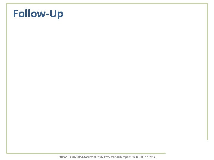 Follow-Up SOP 46 | Associated document 3: SIV Presentation template v 2. 0 |