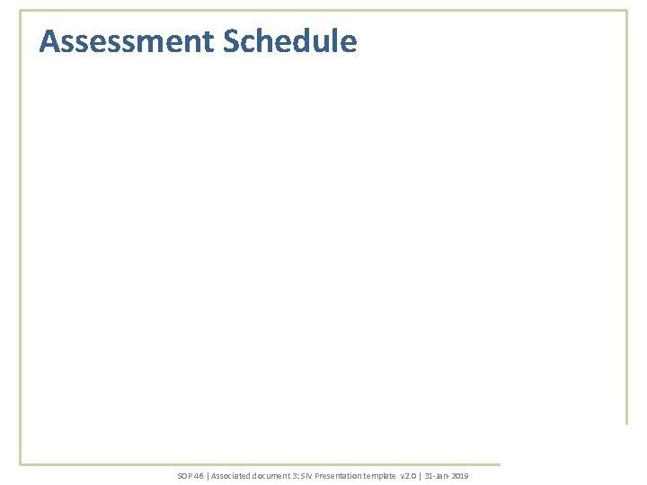Assessment Schedule SOP 46 | Associated document 3: SIV Presentation template v 2. 0