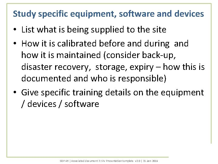 Study specific equipment, software and devices • List what is being supplied to the