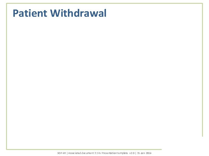 Patient Withdrawal SOP 46 | Associated document 3: SIV Presentation template v 2. 0