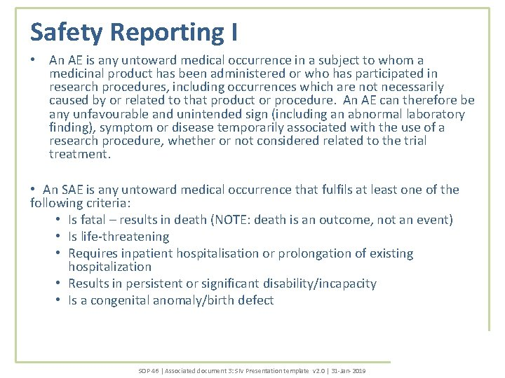 Safety Reporting I • An AE is any untoward medical occurrence in a subject