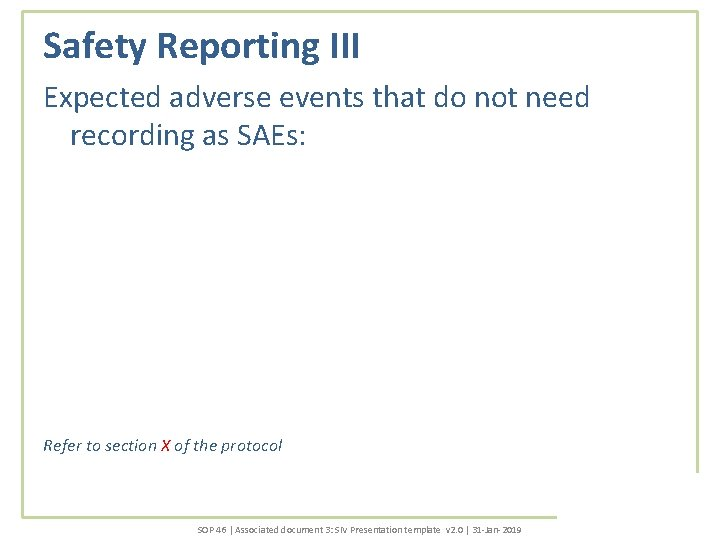 Safety Reporting III Expected adverse events that do not need recording as SAEs: Refer