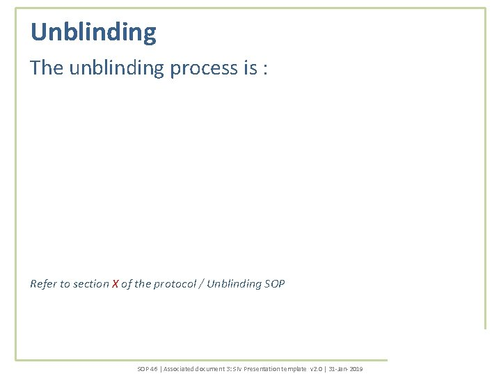 Unblinding The unblinding process is : Refer to section X of the protocol /