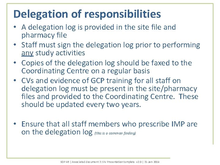 Delegation of responsibilities • A delegation log is provided in the site file and