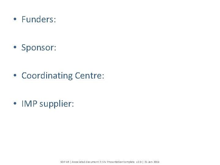 • Funders: • Sponsor: • Coordinating Centre: • IMP supplier: SOP 46 |