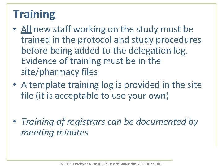 Training • All new staff working on the study must be trained in the