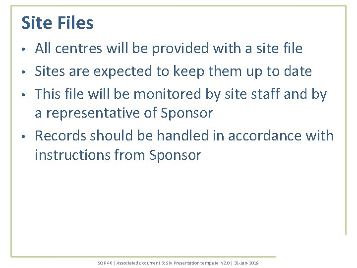 Site Files • • All centres will be provided with a site file Sites