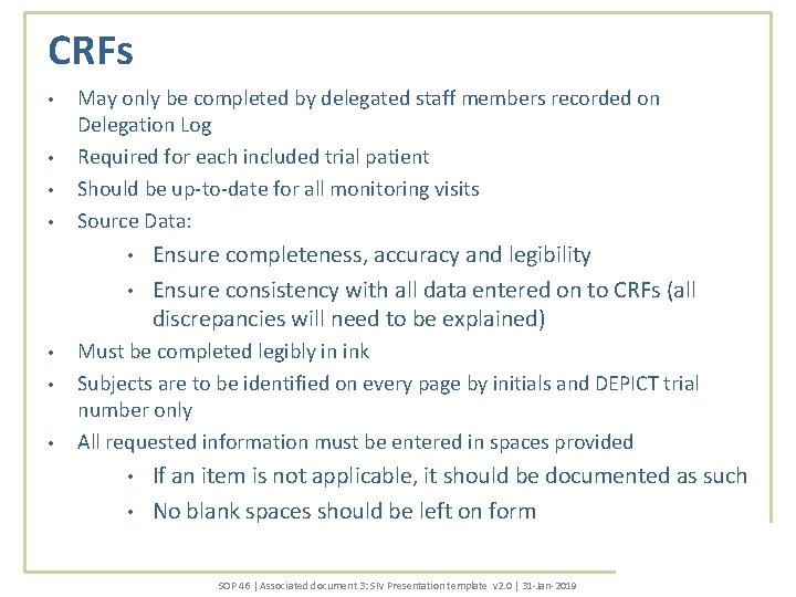 CRFs • • May only be completed by delegated staff members recorded on Delegation