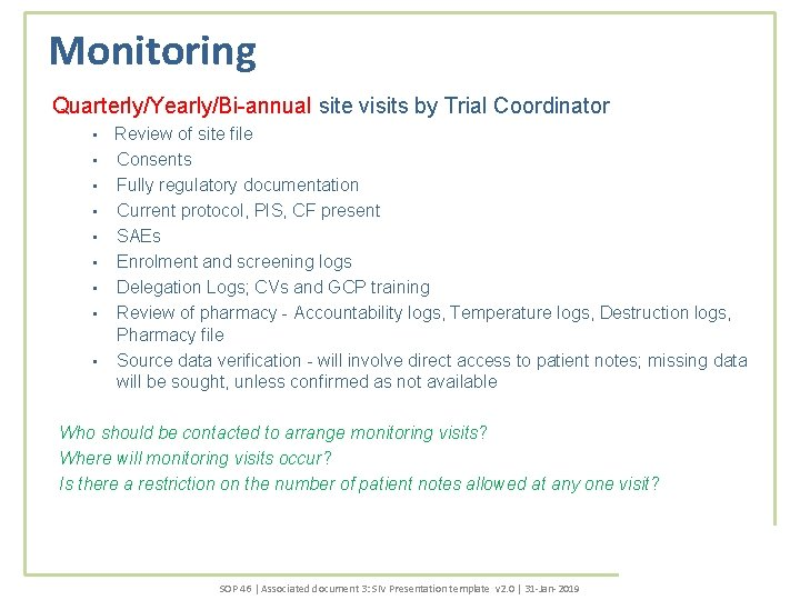 Monitoring Quarterly/Yearly/Bi-annual site visits by Trial Coordinator • • • Review of site file