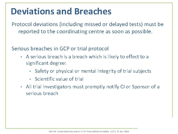 Deviations and Breaches Protocol deviations (including missed or delayed tests) must be reported to