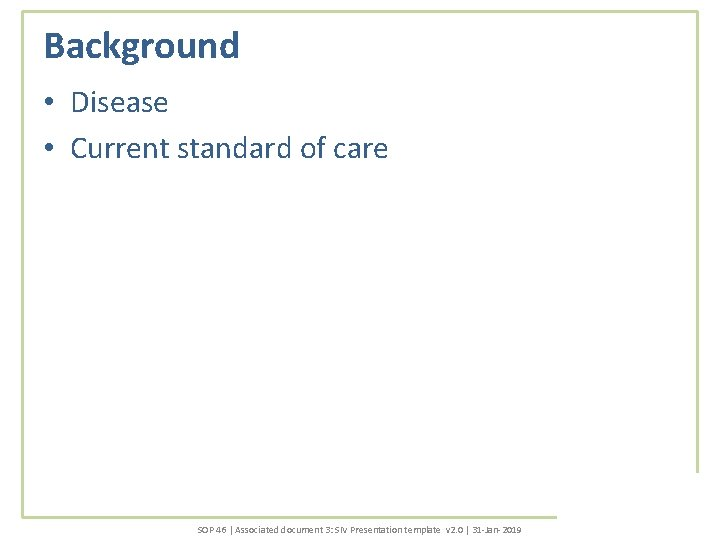 Background • Disease • Current standard of care SOP 46 | Associated document 3: