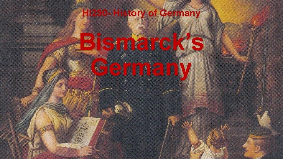 HI 290 - History of Germany Bismarck's Germany