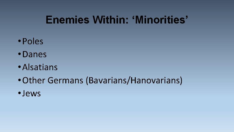 Enemies Within: 'Minorities' • Poles • Danes • Alsatians • Other Germans (Bavarians/Hanovarians) •