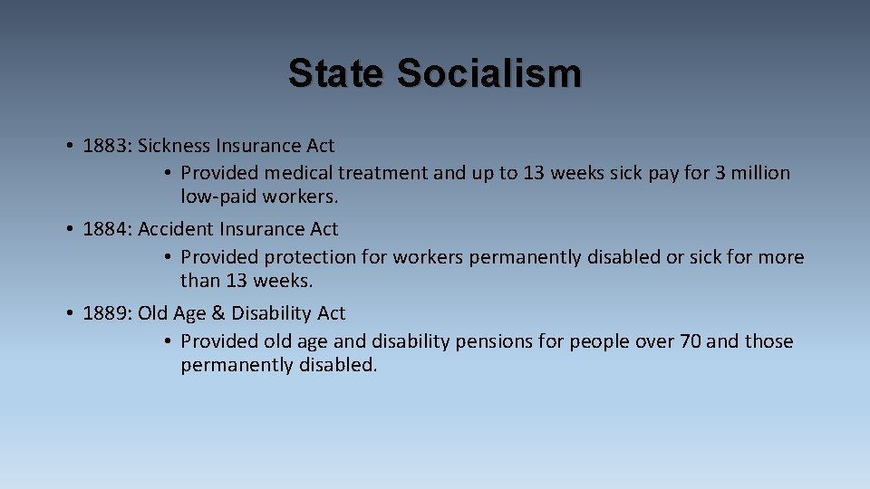 State Socialism • 1883: Sickness Insurance Act • Provided medical treatment and up to