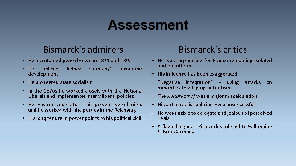 Assessment Bismarck's admirers Bismarck's critics • He maintained peace between 1871 and 1890 •