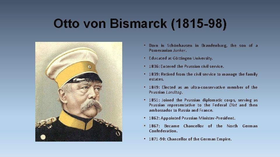 Otto von Bismarck (1815 -98) • Born in Schönhausen in Brandenburg, the son of