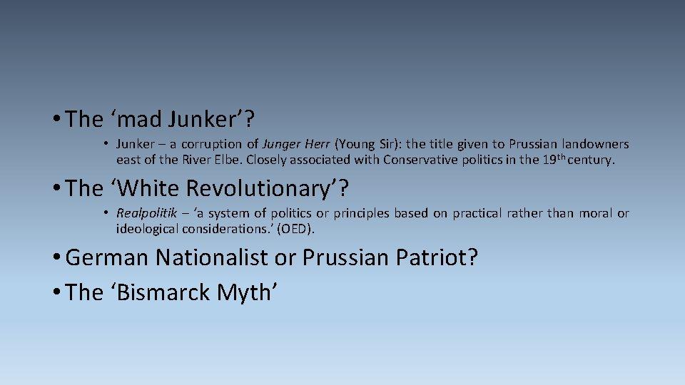 • The 'mad Junker'? • Junker – a corruption of Junger Herr (Young