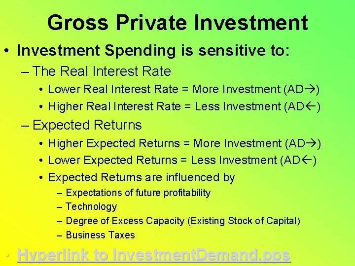 Gross Private Investment • Investment Spending is sensitive to: – The Real Interest Rate