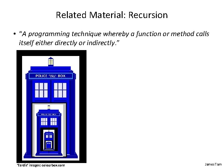 """Related Material: Recursion • """"A programming technique whereby a function or method calls itself"""