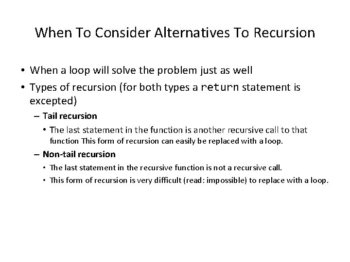 When To Consider Alternatives To Recursion • When a loop will solve the problem