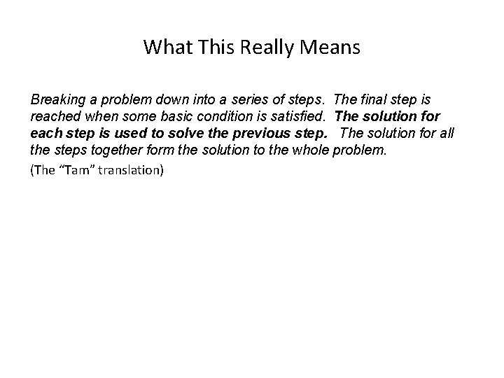 What This Really Means Breaking a problem down into a series of steps. The
