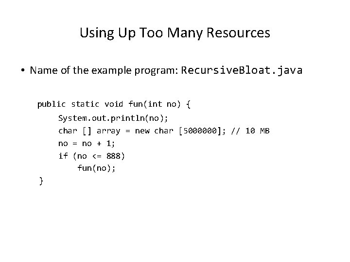 Using Up Too Many Resources • Name of the example program: Recursive. Bloat. java