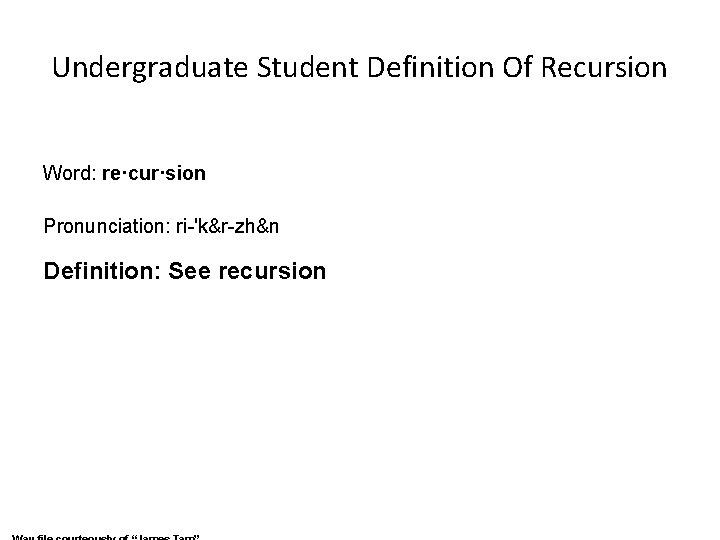 Undergraduate Student Definition Of Recursion Word: re·cur·sion Pronunciation: ri-'k&r-zh&n Definition: See recursion