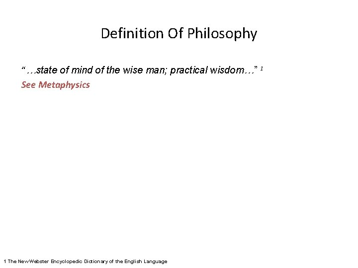 """Definition Of Philosophy """"…state of mind of the wise man; practical wisdom…"""" 1 See"""
