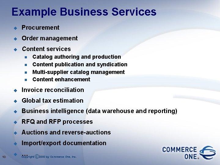 Example Business Services u Procurement u Order management u Content services n n 10