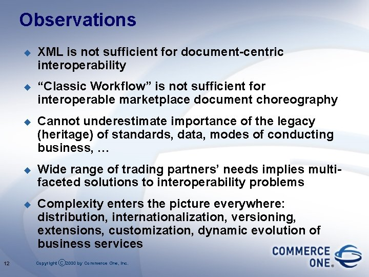 """Observations 12 u XML is not sufficient for document-centric interoperability u """"Classic Workflow"""" is"""