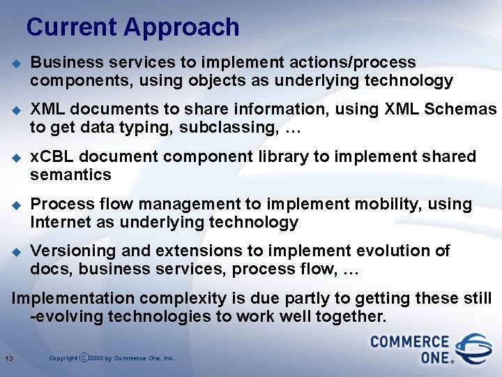Current Approach u Business services to implement actions/process components, using objects as underlying technology