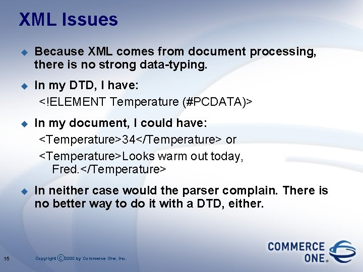 XML Issues 15 u Because XML comes from document processing, there is no strong