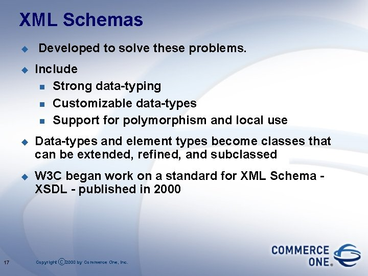 XML Schemas u 17 Developed to solve these problems. u Include n Strong data-typing