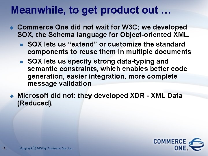 Meanwhile, to get product out … 18 u Commerce One did not wait for