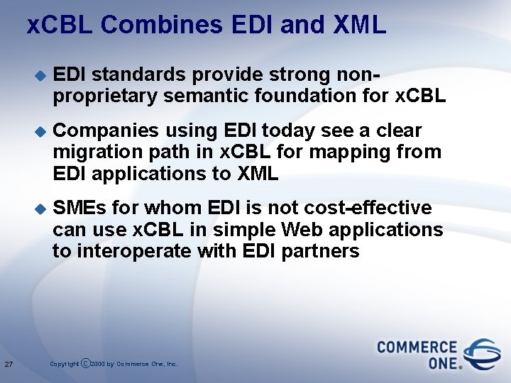 x. CBL Combines EDI and XML 27 u EDI standards provide strong nonproprietary semantic
