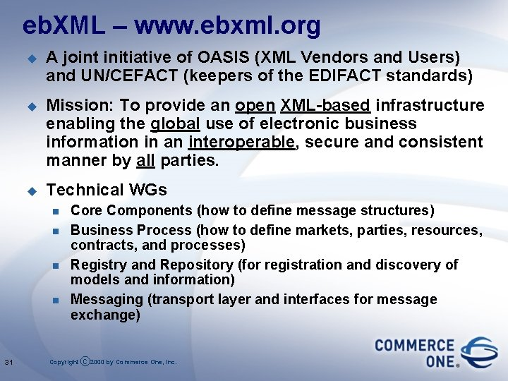 eb. XML – www. ebxml. org u A joint initiative of OASIS (XML Vendors