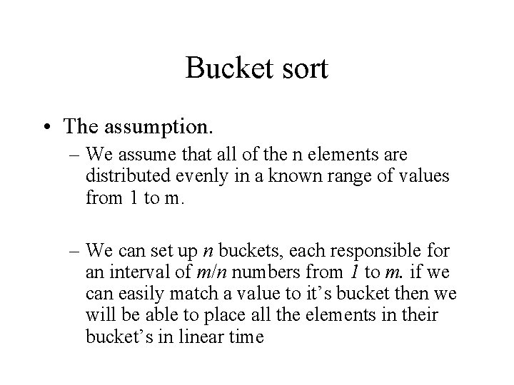 Bucket sort • The assumption. – We assume that all of the n elements