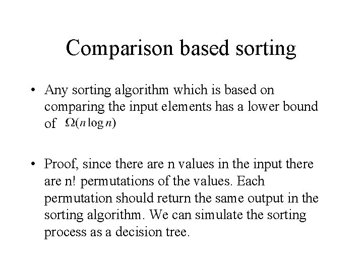 Comparison based sorting • Any sorting algorithm which is based on comparing the input