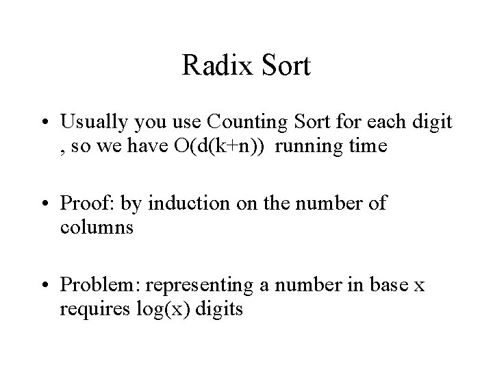 Radix Sort • Usually you use Counting Sort for each digit , so we